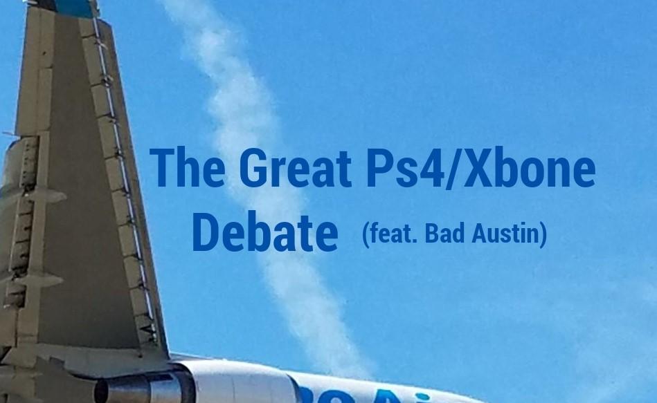 The Great Ps4/Xbone Debate (feat. BadAustin)