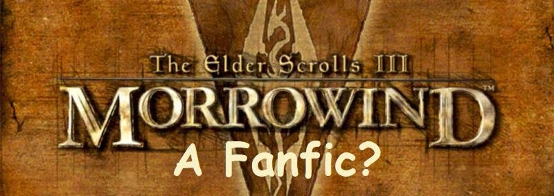 A Morrowind Fanfic?